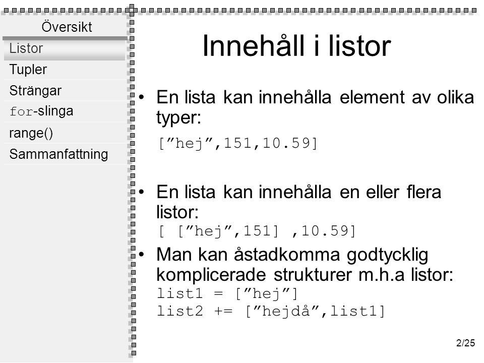 +,* och listor Listor kan konkateneras: lista = [1,2,3] + [4,5,6]